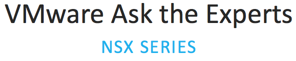 New Webinars Serie:   VMware NSX Ask the Experts