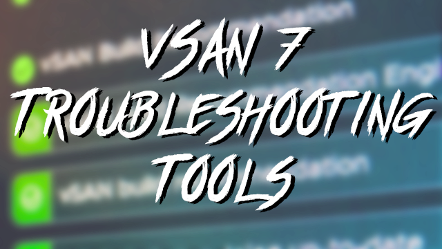 vSAN 7 Troubleshooting Tools